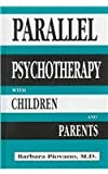 Parallel Psychotherapy with Children and Parents, Barbara Piovano, 076570126X