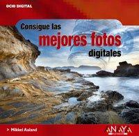 Descargar Libro Consigue Las Mejores Fotos Digitales Mikkel Aaland