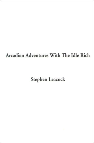 Arcadian Adventures With The Idle Rich ebook