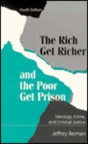 The Rich Get Richer and the Poor Get Prison: Ideology, Class, and Criminal Justice (Allyn & Bacon Criminal Justice)
