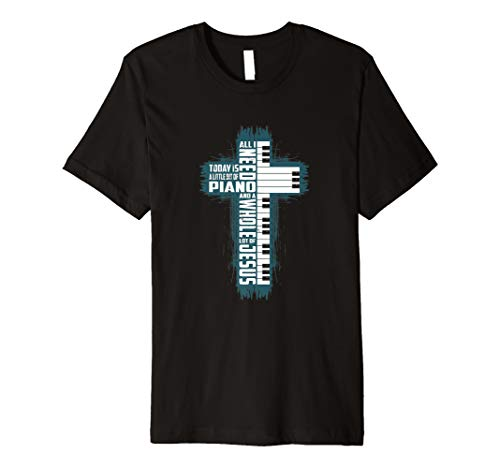 Music All I Need Today Is Piano And A Whole Lot Of Jesus  Premium T-Shirt