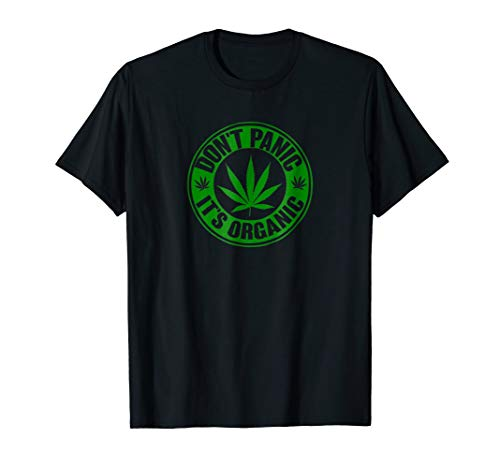 Don't Panic It's Organic Marijuana T Shirt