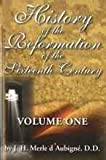 History of the Reformation of the 16th Century, J. H. D'Aubigne, 0923309144