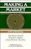 Making a Market : The Institutional Transformation of an African Society, Ensminger, Jean, 0521420601