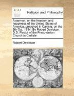 Download A sermon, on the freedom and happiness of the United States of America, preached in Carlisle, on the 5th Oct. 1794. By Robert Davidson, D.D. Pastor of the Presbyterian Church in Carlisle ebook