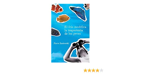 FRIO MODIFICA LA TRAYECTORIA DE LOS PECES, EL: Pierre Szalowski: 9789586396769: Amazon.com: Books