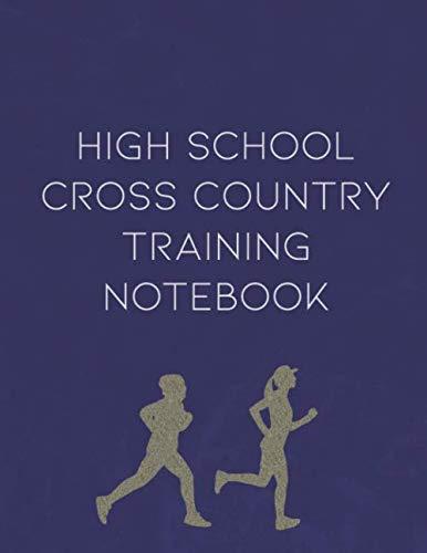 High School Cross Country Training Notebook: Planner, Meet Tracker, Scorekeeper, Training and Schedule Organizer (High School Track And Field Training Plans)