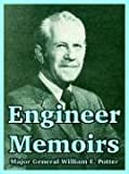 Engineer Memoirs, William E. Potter, 1410223124