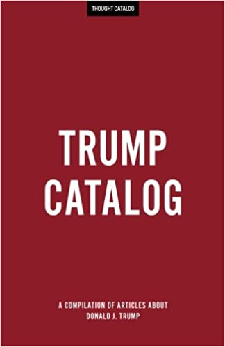 Trump Catalog: Thought Catalog: 9781542638296: Amazon.com: Books