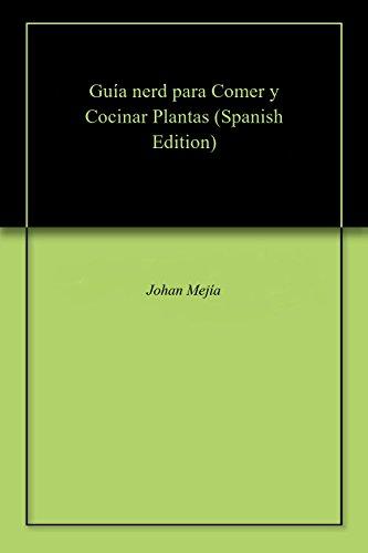 Guía nerd para Comer y Cocinar Plantas (Spanish Edition) by [Mejía, Johan