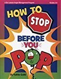 How to Stop Before You Pop : A Six Lesson Anger-Management Program, Guild, Kathy, 1575431467