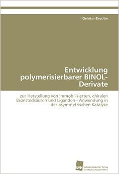 Book Entwicklung polymerisierbarer BINOL-Derivate: zur Herstellung von immobilisierten, chiralen Brønstedsäuren und Liganden - Anwendung in der asymmetrischen Katalyse