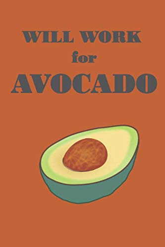 Will Work for Avocado: Lined Notebook Journal by King of Fruits Publishing
