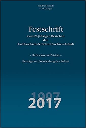 festschrift zum 20 jhrigen bestehen der fachhochschule polizei sachsen anhalt reflexion und vision beitrge zur entwicklung der polizei amazonde - Polizei Sachsen Anhalt Bewerbung