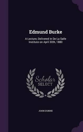 Read Online Edmund Burke: A Lecture, Delivered in de La Salle Institute on April 30th, 1880 pdf epub