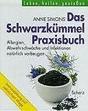 Das Schwarzkümmel-Heilbuch. Allergien, Abwehrschwäche und Infektionen natürlich vorbeugen