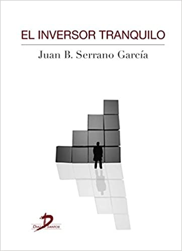 El Inversor Tranquilo: Amazon.es: Juan Bautista Serrano García: Libros