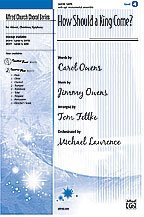 How Should a King Come? Choral Octavo Choir Words by Carol Owens, music by Jimmy Owens/arr. Tom Fettke, orch. Michael...