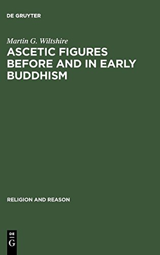 Ascetic Figures Before and in Early Buddhism (Religion & Reason)