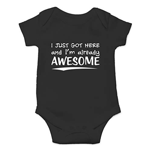 I Just Got Here and I'm Already Awesome - Funny and Sassy - Cute One-Piece Infant Baby Bodysuit (6 Months, Black)