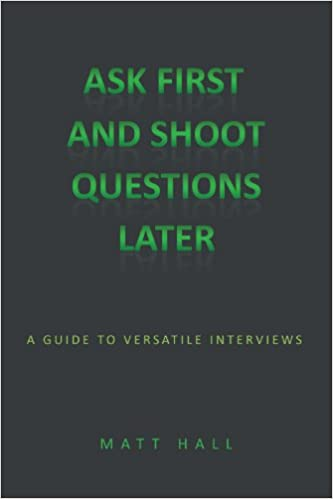 Book Ask First and Shoot Questions Later: A Guide to Versatile Interviews