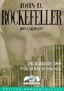 John D. Rockefeller Die Karriere des Wirtschafts-Titanen