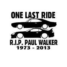 ONE LAST RIDE R.I.P. PAUL WALKER