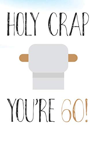 Holy Crap You're 60!: Funny 60th Birthday Card Gift Journal / Notebook / Diary / Greetings / Appreciation Pun (6 x 9 - 110 Blank Lined Pages)