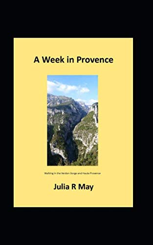 A Week in Provence: Walking in the Verdon Gorge and Haute Provence by Independently published