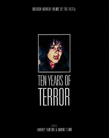 Read Online Ten Years of Terror: British Horror Films of the 1970s by Fenton, Harvey, Flint, David (September 10, 2001) Hardcover ebook