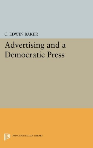 Advertising and a Democratic Press (Princeton Legacy Library)