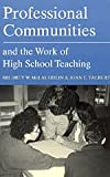 Professional Communities and the Work of High School Teaching, McLaughlin, Milbrey Wallin and Talbert, Joan E., 0226500705