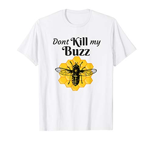 Funny Dont Kill My Buzz Honey Bee T-Shirt for Beekeepers -