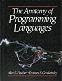 The Anatomy of Programming Languages, Fischer, Alice E. and Grodzinsky, Frances S., 0130351555
