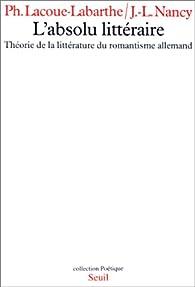 L'Absolu littéraire : Théorie de la littérature du romantisme allemand par Philippe Lacoue-Labarthe