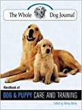 img - for The Whole Dog Journal Handbook of Dog and Puppy Care and Training by Nancy Kerns, Pat Miller (With), C. J. Puotinen (With) book / textbook / text book