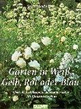 img - for G rten in Wei , Gelb Rot oder Blau. Effektvolle Farbkl nge f r den eigenen Garten. book / textbook / text book
