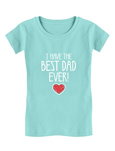 - I Have The Best Dad Ever! Fathers Christmas Gift Cute Toddler/Kids Girls' Fitted T-Shirt 2T Chill Blue