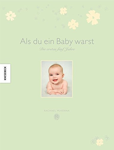 Als du ein Baby warst: Die ersten fünf Jahre