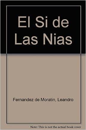 El Si de Las Nias: Amazon.es: Fernandez de Moratin, Leandro: Libros