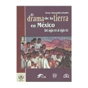 Descargar Libro El Drama De La Tierra De Mexico / The Drama Of The Land In Mexico: Del Siglo Xvi Al Siglo Xxi/ From The Xvi Century To The Xxi Century Victor Manzanilla Schaffer