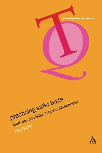 Practicing Safer Texts: Food, Sex and Bible in Queer Perspective (Queering Theology)