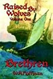 Front cover for the book Brethren: Raised By Wolves, Volume One by W. A. Hoffman