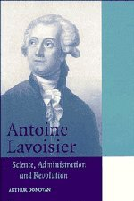 Antoine Lavoisier: Science, Administration and Revolution (Cambridge Science Biographies)