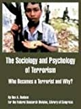 img - for The Sociology and Psychology of Terrorism: Who Becomes a Terrorist and Why? book / textbook / text book