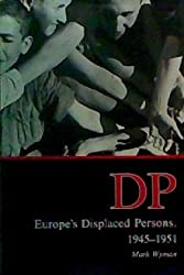Dp: Europe's Displaced Persons 1945-1951