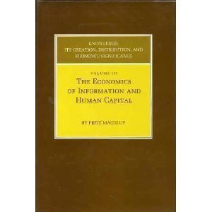 Knowledge: Its Creation, Distribution and Economic Significance, Volume III: The Economics of Information and Human Capi