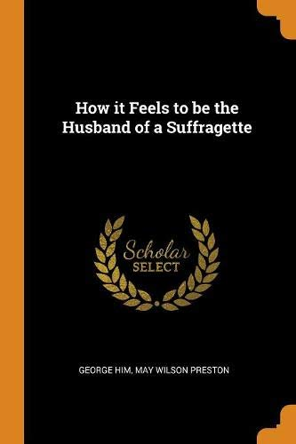 How it Feels to be the Husband of a Suffragette