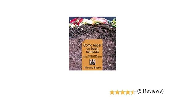 Cómo hacer un buen compost: manual para horticultores ecológicos Guías para la Fertilidad de la Tierra: Amazon.es: Mariano Bueno Bosch: Libros