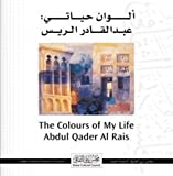 The Colours of My Life by Abdul Qader Al Rais